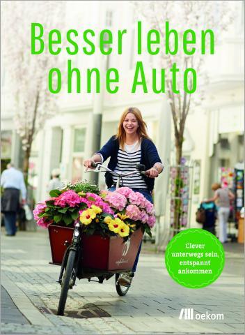 Besser leben ohne Auto © oekom Verlag